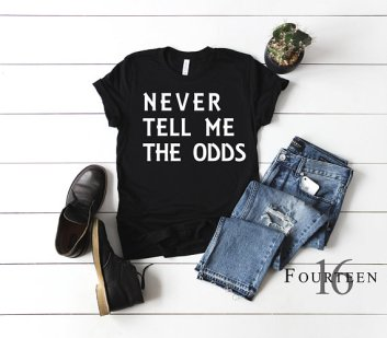 never tell me the odds t shirt